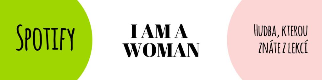 SPOTIFY I am a Woman